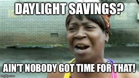 Ain T Nobody Got Time For That Meme Generator - aint nobody got time for that meme imgflip