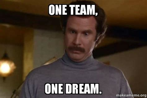 Team Memes - one team one dream ron burgundy i am not even mad or