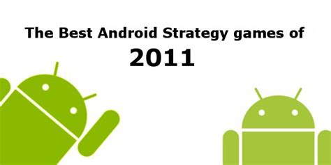 best android strategy the best android strategy of 2011 android news android apps
