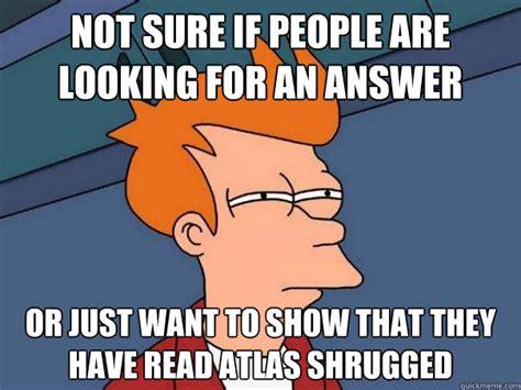 Atlas Shrugged Meme - futurama fry memes quickmeme