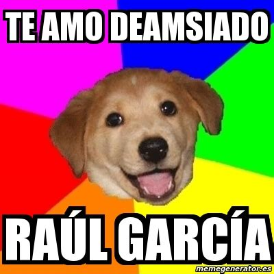 Advice Dog Meme Generator - meme advice dog te amo deamsiado ra 250 l garc 237 a 7477998