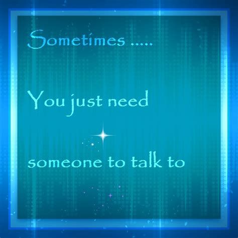 To Talk by Sometimes You Just Need Someone To Talk To