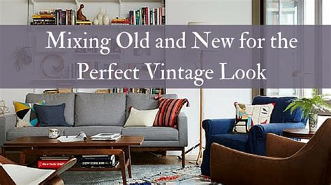 mixing old and new furniture mixing old and new for the perfect vintage look