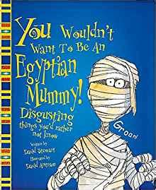 you wouldnt want to an egyptian mummy you wouldn t want to be david stewart david antram 9780750030656 amazon