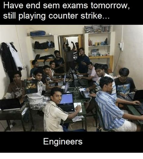Counter Strike Memes - have end sem exams tomorrow still playing counter strike