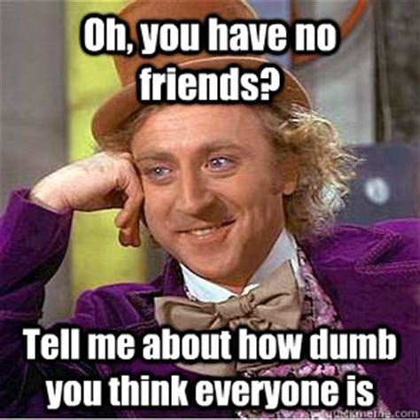 Charlotte Meme - oh you have no friends tell me about how dumb you think