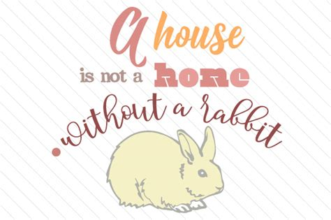 a house is not a home without a dog a house is not a home without a rabbit creative fabrica