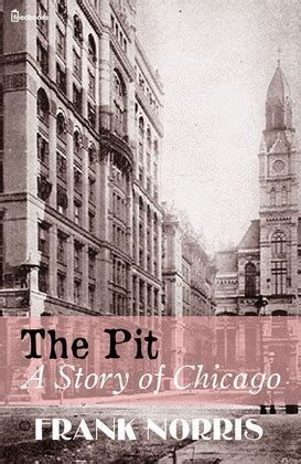 the pit a story of chicago frank norris feedbooks