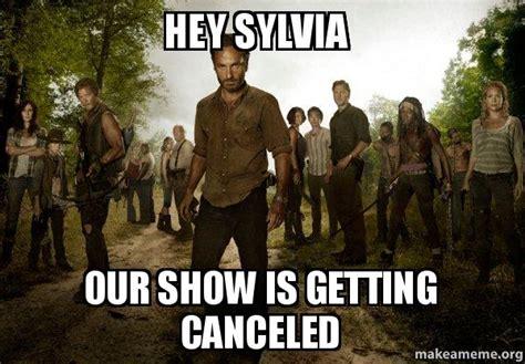 Walking Dead Meme Generator - hey sylvia our show is getting canceled walking dead