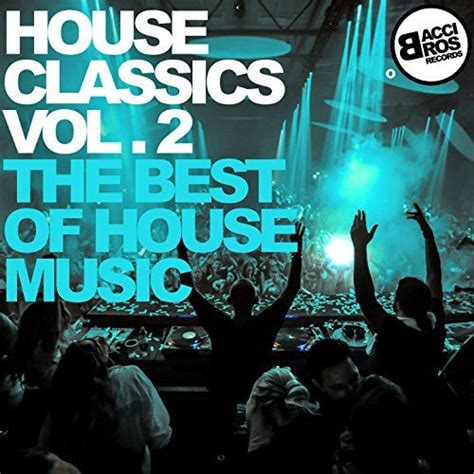 house music classics house classics vol 2 the best of house music mp3 buy full tracklist
