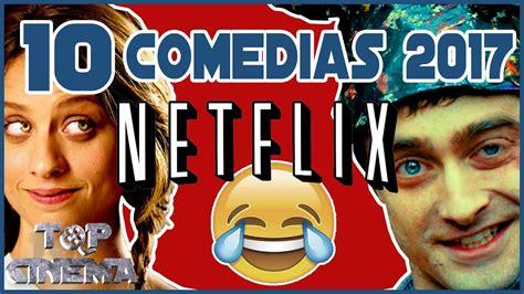 imagenes comicas mexicanas top 10 peliculas de comedia netflix 2017 top cinema