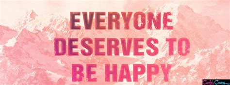 happy to everyone everyone deserves happiness quotes quotesgram
