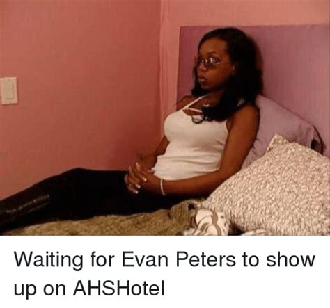 New Black Girl Meme - waiting for evan peters to show up on ahshotel ups meme