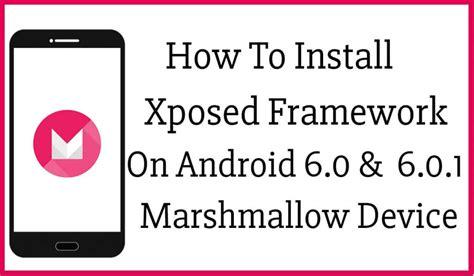 install xposed framework on android kitkat lollipop marshmallow how to install xposed framework on android 6 0 1 marshmallow