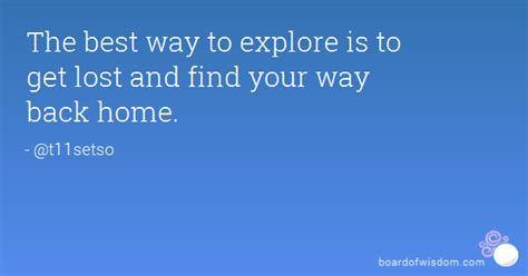 the best way to explore is to get lost and find your way