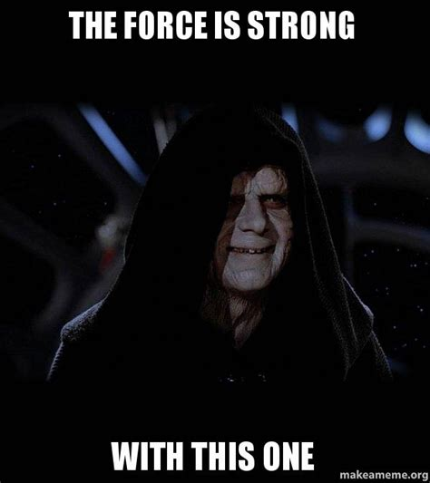 The Force Is Strong With This One Meme - sith lord meme