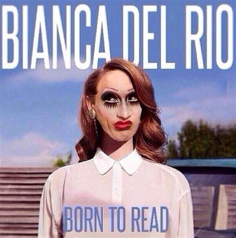 Bianca Del Rio Meme - bianca del rio quotes quotesgram