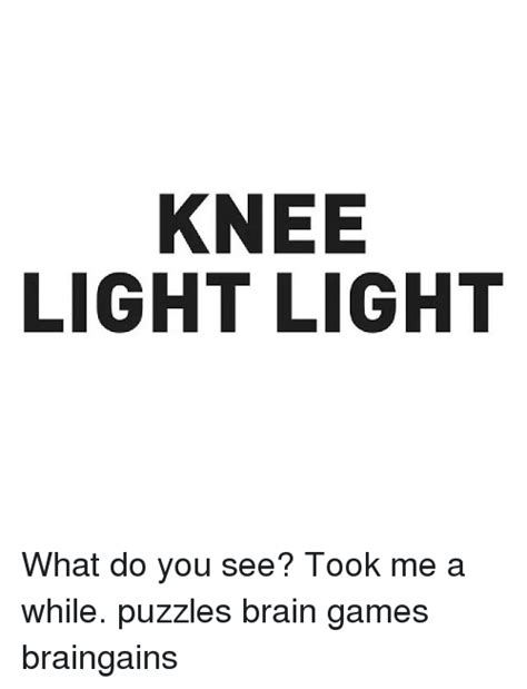 knee light brain teaser knee light light what do you see took me a while puzzles