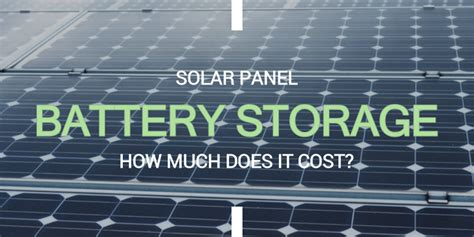 How Much Does Solar Panel Battery Storage Cost