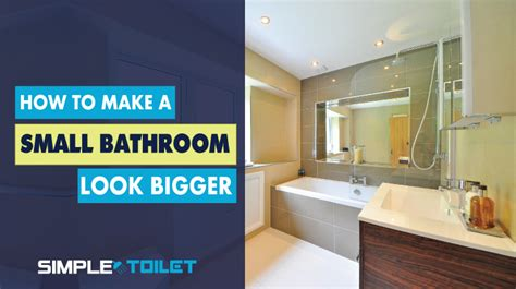 how to make a small bathroom look big how to make a small bathroom look bigger