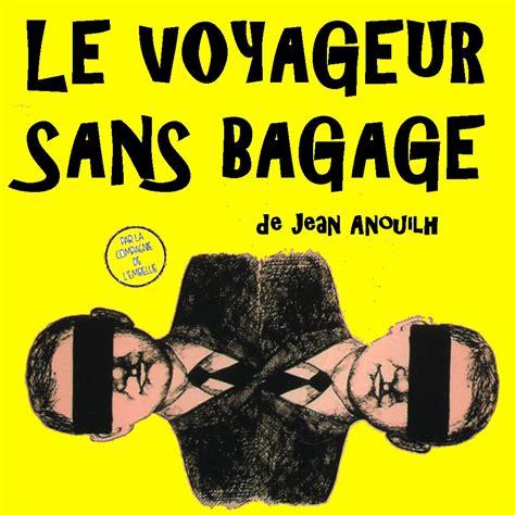 0030885299 le voyageur sans bagage le voyageur sans bagage de jean anouilh par la cie de