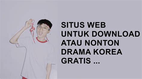 situs untuk download film drama korea gratis situs web untuk download k drama atau drama korea gratis