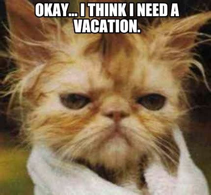 I Need A Vacation Meme - meme maker i ll miss you generator