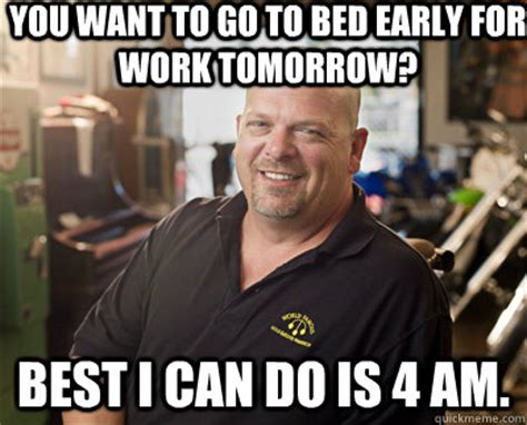 Go To Bed Meme - you want to go to bed early for work tomorrow best i can