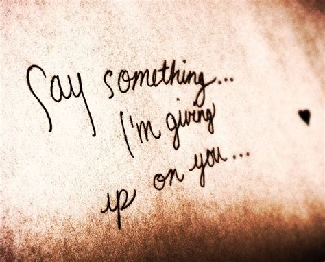 Say Something say something im giving up on you quotes quotesgram