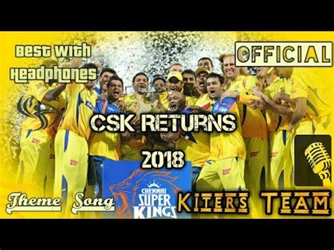 ipl chennai super kings theme song csk ipl theme 2018 chennai super kings returns 2018