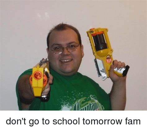 School Tomorrow Meme - don t go to school tomorrow fam fam meme on sizzle