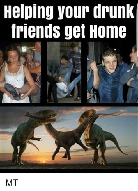 Drunk Friend Memes - helping your drunk friends get home mt friends meme on