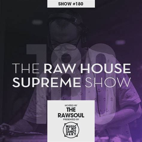 raw house music the raw house supreme show 180 hosted by the rawsoul music is my sanctuary