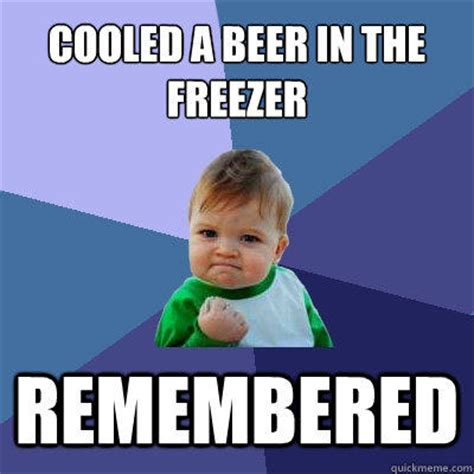 Kid Drinking Beer Meme - cooled a beer in the freezer remembered success kid
