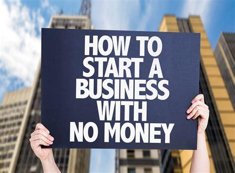 no money to start a business no problem try these 5 no cash no problem how to start a business with no money