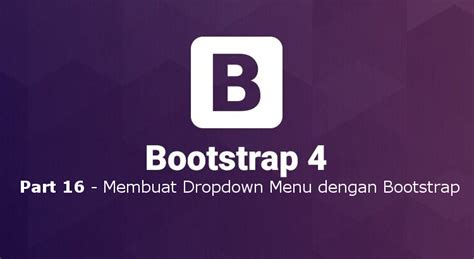 cara membuat menu dropdown bootstrap tutorial belajar bootstrap 4 part 16 membuat dropdown