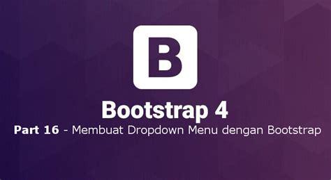 membuat menu dropdown bootstrap tutorial belajar bootstrap 4 part 16 membuat dropdown