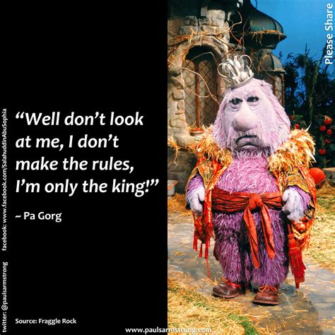 Fraggle Rock Meme - pa gorg i don t make the rules paul salahuddin armstrong