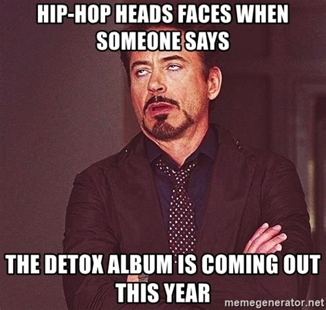 When Is The Detox Album Coming Out hip hop heads faces when someone says the detox album is
