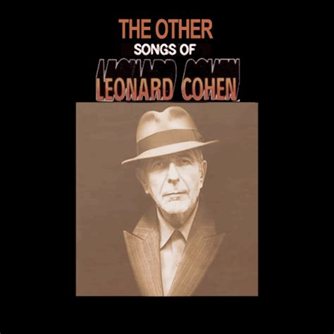 the best of leonard cohen now available the quot other songs of leonard cohen quot album