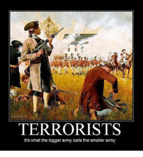 Terrorist Memes - terrorists it s what the bigger army calls the smaller army meme on sizzle