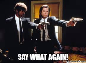 Say What Again Meme - pulp fiction say what
