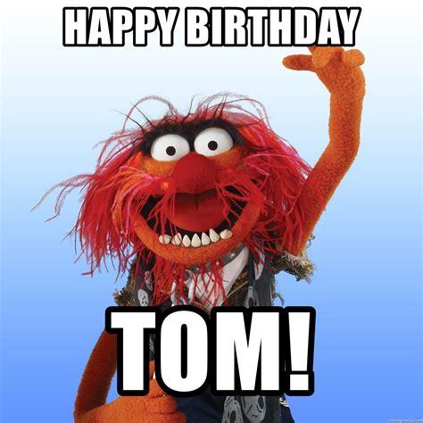 happy birthday tom images happy birthday tom animal the muppet meme generator