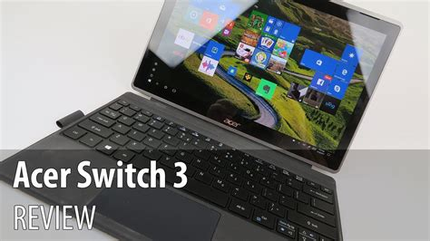acer switch 3 review 2 in 1 windows 10 pro tablet with