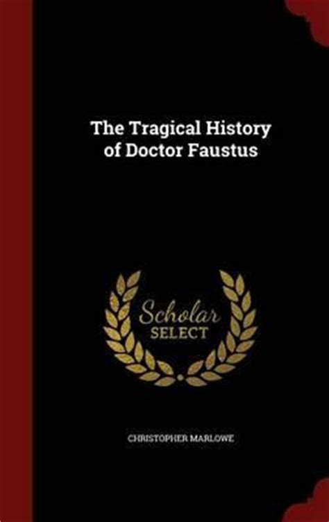 the tragical history of doctor faustus books the tragical history of doctor faustus christopher