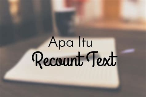 tutorial bahasa inggris mengenal recount text dan contoh penggunaannya tutorial
