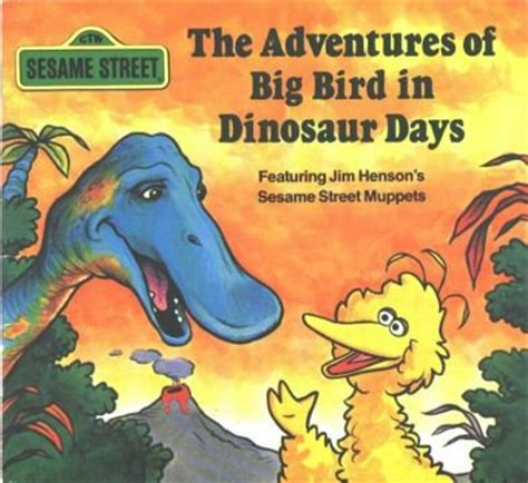the days when birds come back books the adventures of big bird in dinosaur days muppet wiki