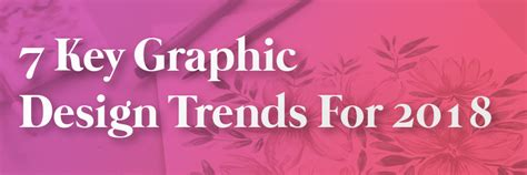 7 design trends from the last year with infographic 7 key graphic design trends for 2018 purple panda media
