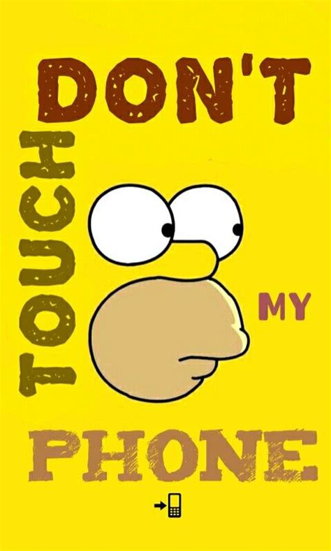 wallpaper iphone 6 dont touch my phone don t touch my phone homer simpson funny wallpaper for