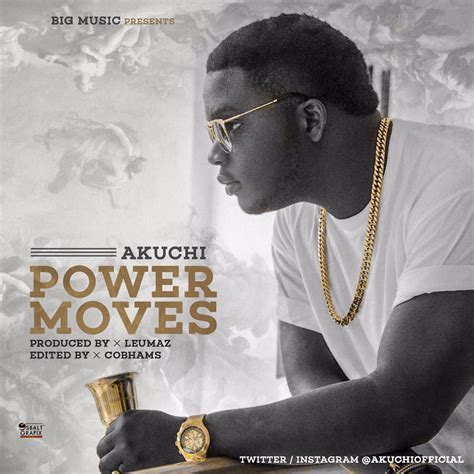 12 songs to add to your power moves playlist np black akuchi power moves latest naija nigerian music songs